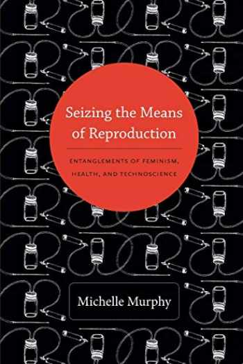 9780822353362-0822353369-Seizing the Means of Reproduction: Entanglements of Feminism, Health, and Technoscience (Experimental Futures)
