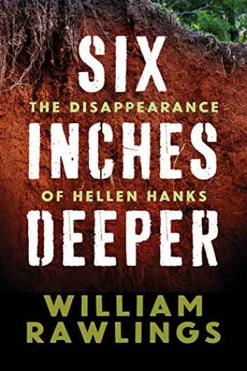 9780881467338-0881467332-Six Inches Deeper: The Disappearance of Hellen Hanks