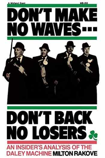 9780253202024-0253202027-Don't Make No Waves...Don't Back No Losers: An Insiders' Analysis of the Daley Machine