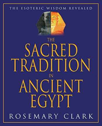 9781567181296-1567181295-The Sacred Tradition in Ancient Egypt: The Esoteric Wisdom Revealed