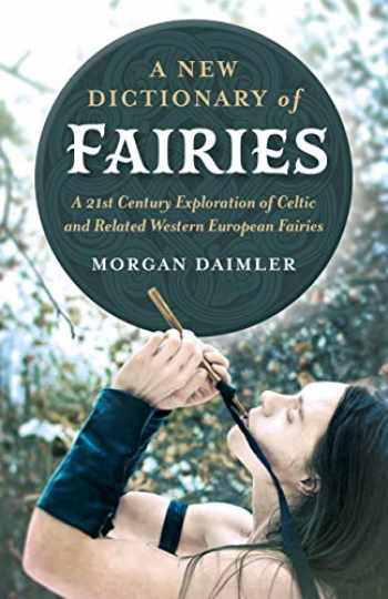 9781789040364-1789040361-A New Dictionary of Fairies: A 21st Century Exploration of Celtic and Related Western European Fairies