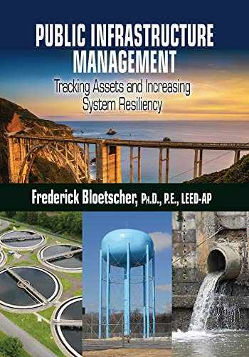 9781604271393-1604271396-Public Infrastructure Management: Tracking Assets and Increasing System Resiliency