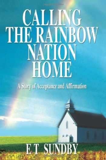 9780595336296-0595336299-Calling the Rainbow Nation Home: A Story of Acceptance and Affirmation