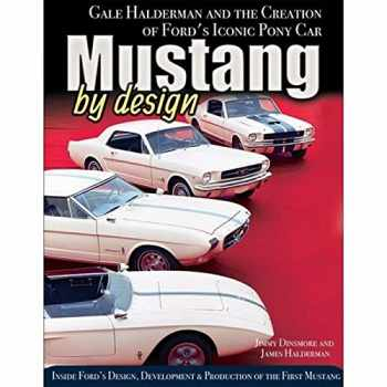 9781613254073-1613254075-Mustang by Design: Gale Halderman and the Creation of Ford's Iconic Pony Car