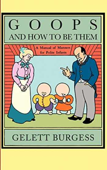 9781557093929-155709392X-Goops and How to Be Them: A Manual of Manners for Polite Infants Inculcating Many Juvenile Virtues, etc.