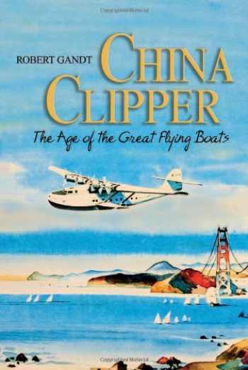 9781591143031-1591143039-China Clipper: The Age of the Great Flying Boats