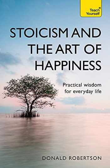 9781473674783-1473674786-Stoicism and the Art of Happiness: Practical Wisdom for Everyday Life (Teach Yourself)