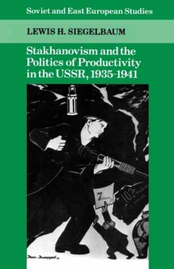 9780521395564-0521395569-Stakhanovism and the Politics of Productivity in the USSR, 1935–1941 (Cambridge Russian, Soviet and Post-Soviet Studies, Series Number 59)