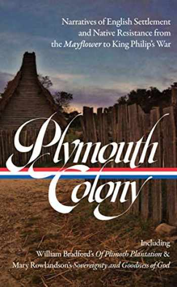 9781598536737-1598536737-Plymouth Colony: Narratives of English Settlement and Native Resistance from the Mayflower to King Philip's War (LOA #337) (Library of America)