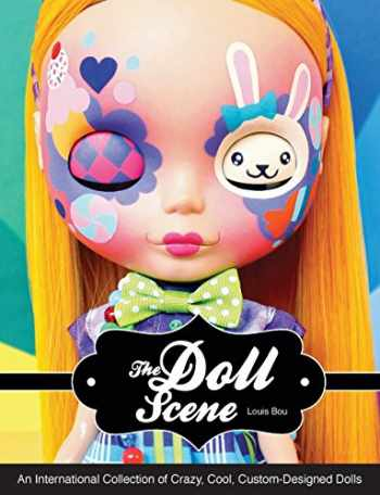 9781592539031-1592539033-The Doll Scene: An International Collection of Crazy, Cool, Custom-Designed Dolls