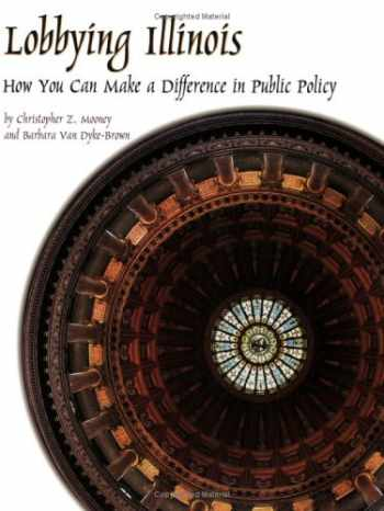 9780938943228-0938943227-Lobbying Illinois: How You Can Make a Difference in Public Policy