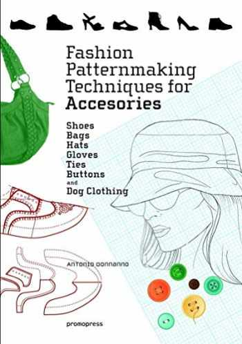 9788416851614-8416851611-Fashion Patternmaking Techniques for Accessories: Shoes, Bags, Hats, Gloves, Ties, Buttons, and Dog Clothing