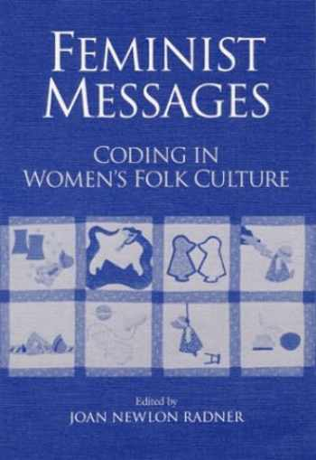 9780252062674-0252062671-Feminist Messages: CODING IN WOMEN'S FOLK CULTURE (Publications of the American Folklore Society. New Series)