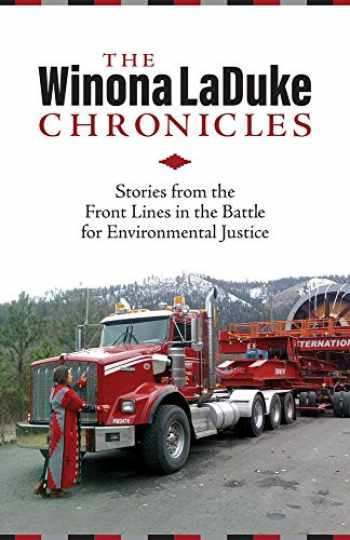 9781552669594-1552669599-The Winona LaDuke Chronicles: Stories from the Front Lines in the Battle for Environmental Justice