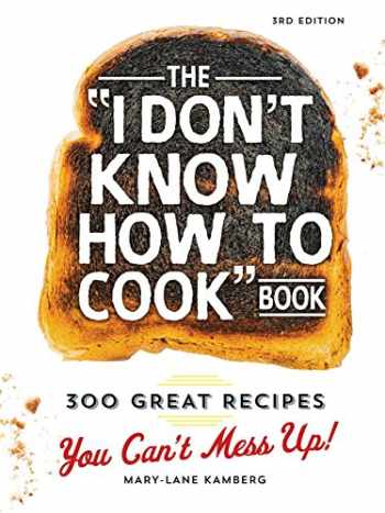 9781440584756-1440584753-The I Don't Know How To Cook Book: 300 Great Recipes You Can't Mess Up!
