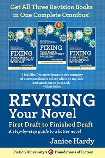 9780991536450-0991536452-Revising Your Novel: First Draft to Finished Draft: A step-by-step guide to revising your novel (Foundations of Fiction)
