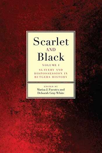 9780813591520-081359152X-Scarlet and Black: Slavery and Dispossession in Rutgers History (Volume 1)