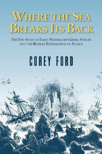 9780882403946-088240394X-Where the Sea Breaks Its Back: The Epic Story of Early Naturalist Georg Steller and the Russian Exploration of Alaska