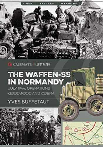 9781612006413-1612006418-The Waffen-SS in Normandy. July 1944: Operations Goodwood and Cobra (Casemate Illustrated)