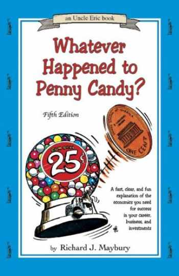 9780942617528-0942617525-Whatever Happened to Penny Candy? A Fast, Clear, and Fun Explanation of the Economics You Need For Success in Your Career, Business, and Investments (An Uncle Eric Book)