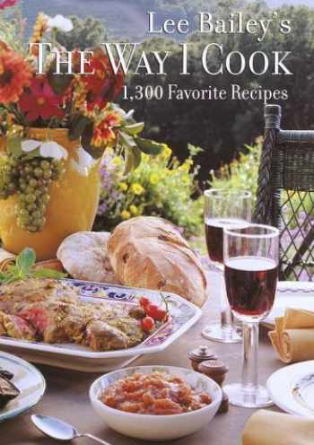 9780517208915-0517208911-Lee Bailey's The Way I Cook: 1,300 Favorite Recipes