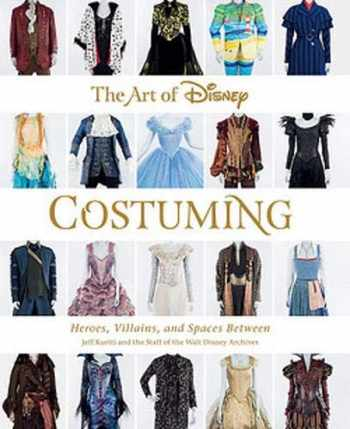 9781484741221-1484741226-The Art of Disney Costuming: Heroes, Villains, and Spaces Between (Disney Editions Deluxe)