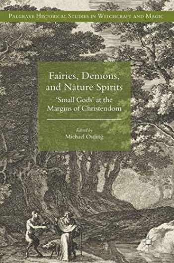 9781137585196-1137585196-Fairies, Demons, and Nature Spirits: 'Small Gods' at the Margins of Christendom (Palgrave Historical Studies in Witchcraft and Magic)