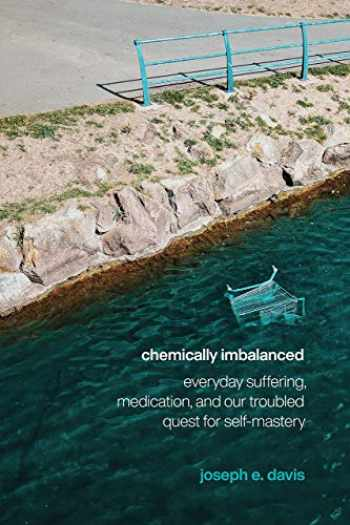9780226686684-022668668X-Chemically Imbalanced: Everyday Suffering, Medication, and Our Troubled Quest for Self-Mastery