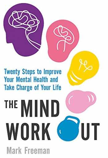 9780349414539-034941453X-The Mind Workout: Twenty steps to improve your mental health and take charge of your life