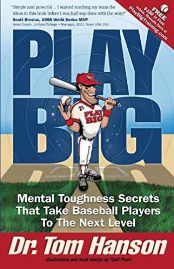 9781450767750-1450767753-Play Big: Mental Toughness Secrets That Take Baseball Players to the Next Level