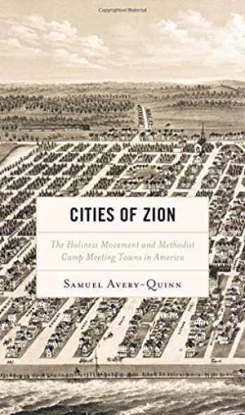 9781498576543-1498576540-Cities of Zion: The Holiness Movement and Methodist Camp Meeting Towns in America (Religion in American History)