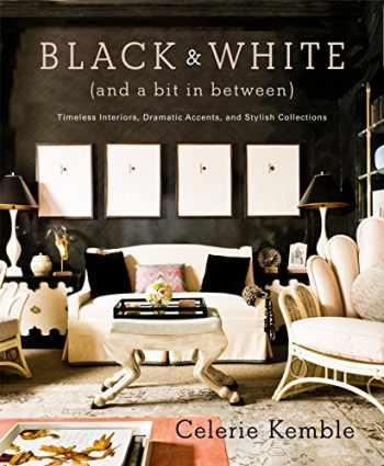 9780307715982-0307715981-Black and White (and a Bit in Between): Timeless Interiors, Dramatic Accents, and Stylish Collections