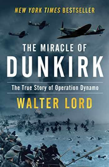 9781504049115-150404911X-The Miracle of Dunkirk: The True Story of Operation Dynamo