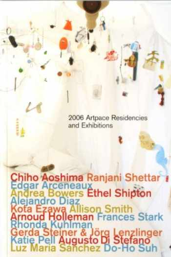 9781888302035-1888302038-2006 Artpace Residencies and Exhibitions: Chiho Aoshima, Edgar Arceneaux, Andrea Bowers