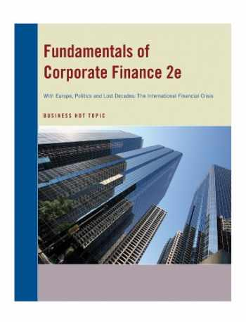 9781118435533-1118435532-Fundamentals of Corporate Finance 2e (Fundamentals of Corporate Finance with Europe, Politics and Lost Decades: The International Financial Crisis)
