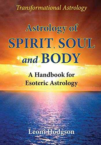 9780648301219-0648301214-Astrology of Spirit, Soul and Body: A Handbook for Esoteric Astrology