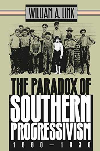 9780807845899-0807845892-The Paradox of Southern Progressivism, 1880-1930 (Fred W. Morrison Series in Southern Studies)