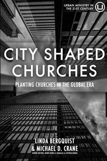 9780998917788-0998917788-City Shaped Churches: Planting Churches in a Global Era