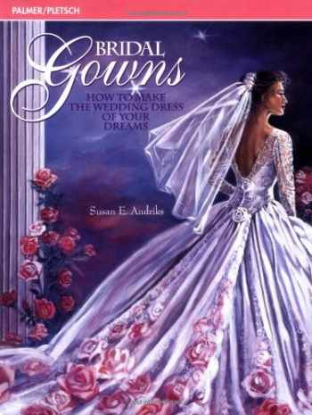 9780935278514-0935278516-Bridal Gowns: How to Make the Wedding Dress of Your Dreams