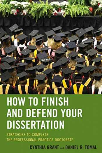 9781475804010-1475804016-How to Finish and Defend Your Dissertation: Strategies to Complete the Professional Practice Doctorate (The Concordia University Leadership Series)
