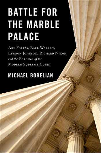 9781943156665-1943156662-Battle For The Marble Palace: Abe Fortas, Earl Warren, Lyndon Johnson, Richard Nixon and the Forging of the Modern Supreme Court