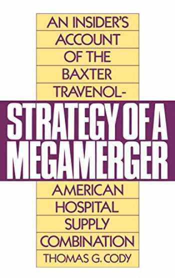 9780899303451-0899303455-Strategy of a Megamerger: An Insider's Account of the Baxter Travenol-American Hospital Supply Combination
