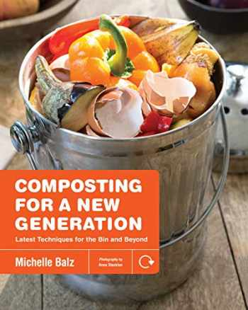 9781591866923-1591866928-Composting for a New Generation: Latest Techniques for the Bin and Beyond