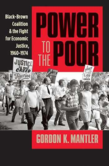 9781469621883-1469621886-Power to the Poor: Black-Brown Coalition and the Fight for Economic Justice, 1960-1974 (Justice, Power, and Politics)