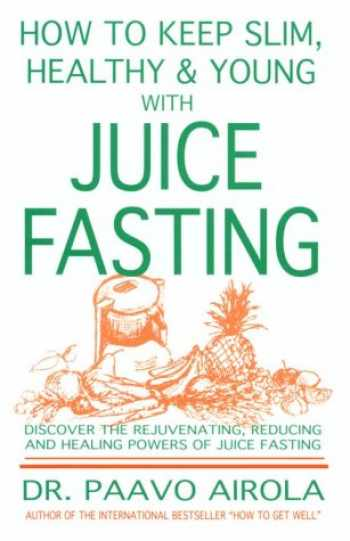 9780932090027-0932090028-How to Keep Slim, Healthy and Young With Juice Fasting
