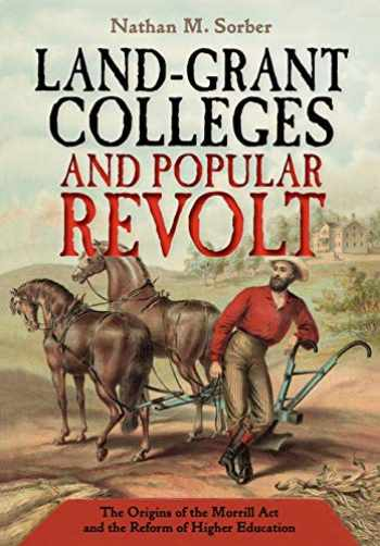 9781501715174-1501715178-Land-Grant Colleges and Popular Revolt: The Origins of the Morrill Act and the Reform of Higher Education