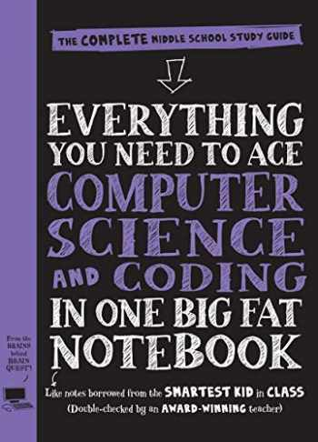 9781523502776-1523502770-Everything You Need to Ace Computer Science and Coding in One Big Fat Notebook: The Complete Middle School Study Guide (Big Fat Notebooks)