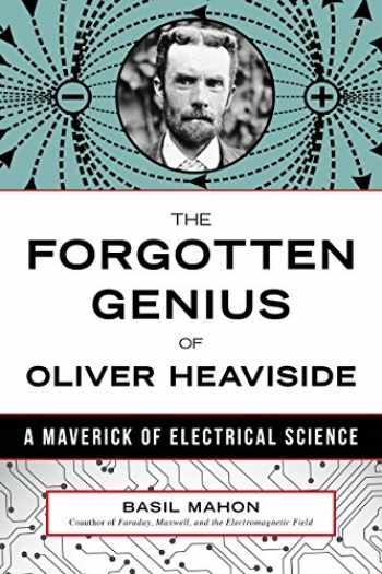 9781633883314-1633883310-The Forgotten Genius of Oliver Heaviside: A Maverick of Electrical Science