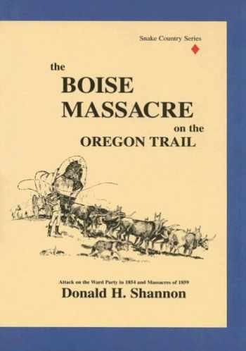 9780963582812-096358281X-The Boise Massacre on the Oregon Trail: Attack on the Ward Party in 1854 and Massacres of 1859 (Snake Country)