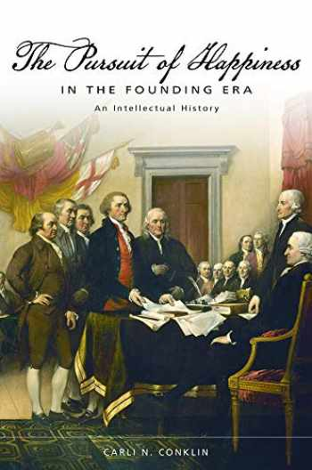 9780826222237-0826222234-The Pursuit of Happiness in the Founding Era: An Intellectual History (Studies in Constitutional Democracy)